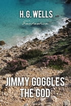 Jimmy Goggles The God by H. Wells