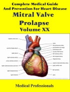 A Complete Medical Guide and Prevention For Heart Diseases Volume XX; Mitral Valve Prolapse by Medical Professionals