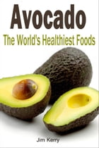 Avocado The World's Healthiest Foods by Jim Karrey