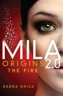 Book MILA 2.0: Origins: The Fire by Debra Driza