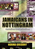 Jamaicans In Nottingham: Narratives and Reflections by Norma Gregory