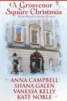 A Grosvenor Square Christmas by Anna Campbell, and Kate Noble