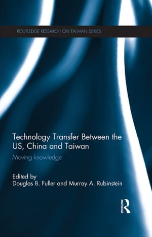 Technology Transfer Between the US,  China and Taiwan Moving Knowledge