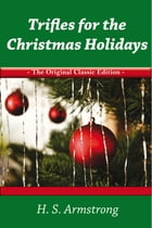 Trifles for the Christmas Holidays - The Original Classic Edition by S Armstrong