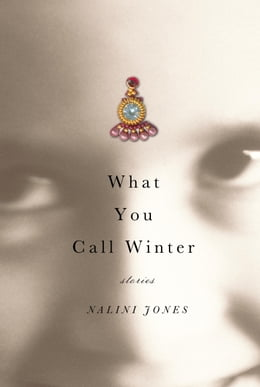 Book What You Call Winter: Stories by Nalini Jones