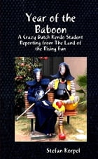 Year of the Baboon : A Crazy Dutch Kendo Student Reporting From The Land Of The Rising Fun by Stefan Korpel