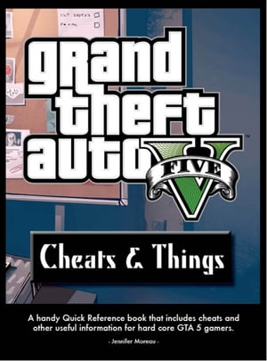 Grand Theft Auto V Cheats & Things Handbook