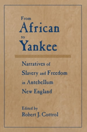 From African to Yankee Narratives of Slavery and Freedom in Antebellum New England