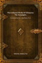 The Collected Works Of Dionysius The Areopagite by Dionysius The Areopagite
