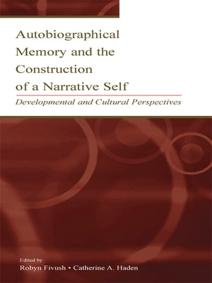 Autobiographical Memory and the Construction of A Narrative Self Developmental and Cultural Perspectives