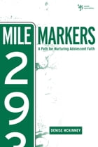 Mile Markers: A Path for Nurturing Adolescent Faith by Denise E. McKinney