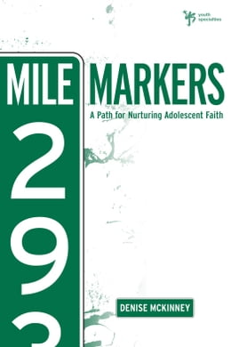 Book Mile Markers: A Path for Nurturing Adolescent Faith by Denise E. McKinney