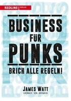 Business für Punks: Brich alle Regeln by James Watt