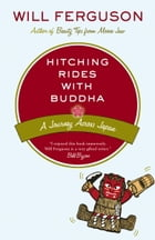Hitching Rides with Buddha: Travels in Search of Japan by Will Ferguson
