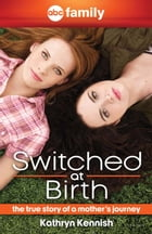Switched at Birth: The True Story of a Mother's Journey by Kathryn Kennish