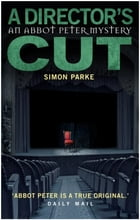 A Director's Cut: An Abbot Peter Mystery by Simon Parke