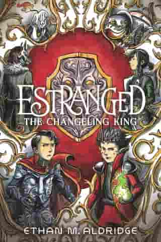 Estranged #2: The Changeling King by Ethan M. Aldridge