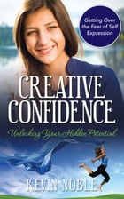 Creative Confidence: Unlocking Your Hidden Potential by Kevin Noble