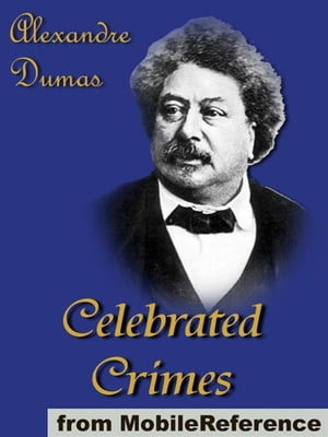 Celebrated Crimes: Includes Ali Pacha,  The Marquise De Brinvilliers,  The Borgias,  The Cenci,  Karl-Ludwig Sand,  The Marquise De Ganges,  Vaninka And Mor