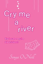Cry me a river: Big issues require big knickers! by Sonya O'Neill