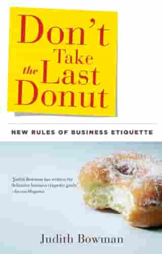 Don't Take the Last Donut: New Rules of Business Etiquette by Judith Bowman