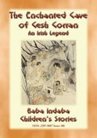 THE ENCHANTED CAVE OF CESH CORRAN – A tale of Finn MacCumhail: Baba Indaba's Children's Stories - Issue 306 by Anon E. Mouse