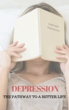 Depression: The Pathway to a Better Life by Jon DiCianni