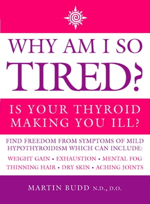 Why Am I So Tired?: Is your thyroid making you ill? by Martin Budd, N.D., D.O.