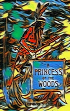 A Princess of the Woods: or, the story of Pocahontas and Captain John Smith by Edward S. Ellis