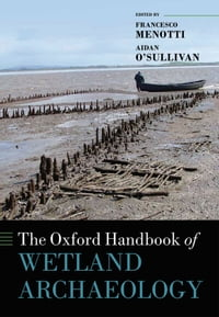 The Oxford Handbook of Wetland Archaeology
