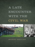 A Late Encounter with the Civil War by Michael Kreyling