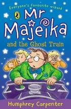 Mr Majeika and the Ghost Train by Humphrey Carpenter