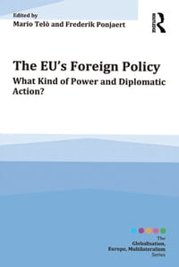 The EU's Foreign Policy: What Kind of Power and Diplomatic Action?