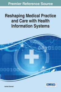 Reshaping Medical Practice and Care with Health Information Systems