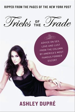 Book Tricks of the Trade: Advice on Sex, Love and Lust from the Column by America's Most Famous Former… by Ashley Dupre