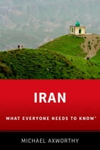Iran: What Everyone Needs to Know® by Michael Axworthy