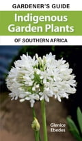 Gardener's Guide Indigenous Garden Plants of Southern Africa 813b1c48-3e3d-429f-b5e8-c8b16c49a716