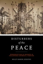 Disturbers of the Peace: Representations of Madness in Anglophone Caribbean Literature