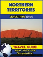 Northern Territories Travel Guide (Quick Trips Series): Sights, Culture, Food, Shopping & Fun by Jennifer Kelly
