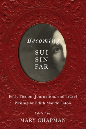Becoming Sui Sin Far by Mary Chapman