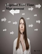 Improve Your Time Management by V.T.