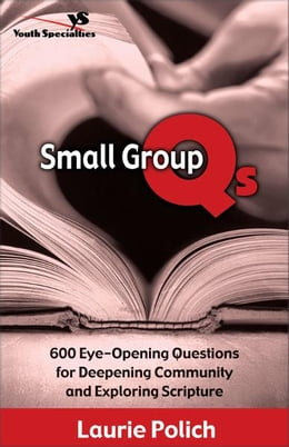 Book Small Group Qs: 600 Eye-Opening Questions for Deepening Community and Exploring Scripture by Laurie Polich