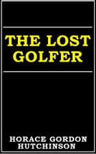 The Lost Golfer by Horace Gordon Hutchinson