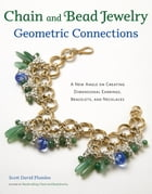Chain and Bead Jewelry Geometric Connections: A New Angle on Creating Dimensional Earrings, Bracelets, and Necklaces by Scott David Plumlee
