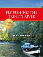 Fly Fishing the Trinity River by Jeff Parker