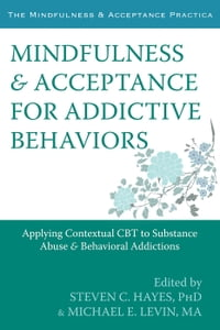 Mindfulness and Acceptance for Addictive Behaviors: Applying Contextual CBT to Substance Abuse and…