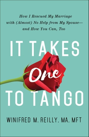 It Takes One to Tango How I Rescued My Marriage with (Almost) No Help from My Spouse?and How You Can,  Too