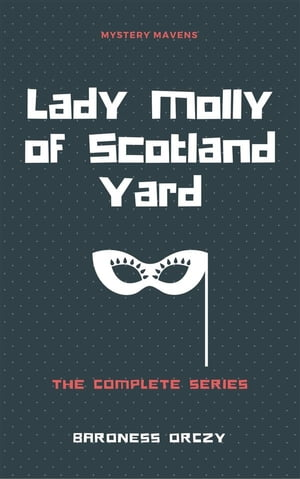Lady Molly of Scotland Yard de Baroness Orczy