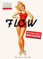 Flow: The Cultural Story of Menstruation by Elissa Stein