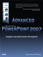 Advanced Microsoft Office PowerPoint 2007: Insights and Advice from the Experts by Wayne Kao